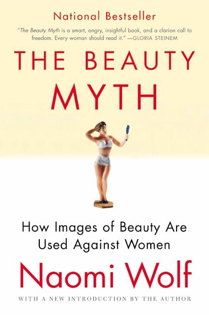 The Beauty Myth By Wolf, Naomi