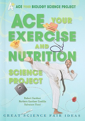 Ace Your Exercise and Nutrition Science Project By Gardner, Robert/ Conklin, Barbara Gardner/ Tocci, Salvatore